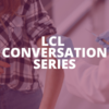 LCL Conversations Series 30 September 2020